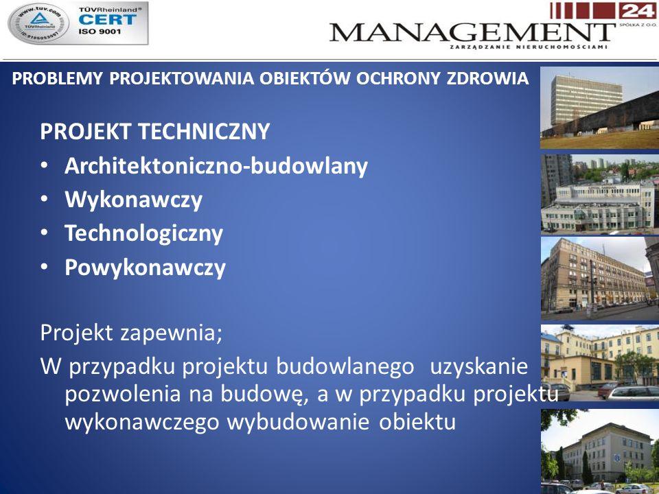 PROBLEMY PROJEKTOWANIA OBIEKTÓW OCHRONY ZDROWIA PROJEKT TECHNICZNY Architektoniczno-budowlany Wykonawczy Technologiczny Powykonawczy Projekt zapewnia; W przypadku projektu budowlanego uzyskanie pozwolenia na budowę, a w przypadku projektu wykonawczego wybudowanie obiektu