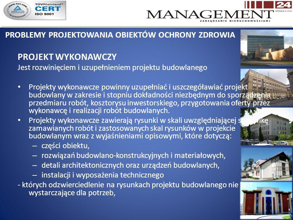 PROBLEMY PROJEKTOWANIA OBIEKTÓW OCHRONY ZDROWIA PROJEKT WYKONAWCZY Jest rozwinięciem i uzupełnieniem projektu budowlanego Projekty wykonawcze powinny uzupełniać i uszczegóławiać projekt budowlany w zakresie i stopniu dokładności niezbędnym do sporządzenia przedmiaru robót, kosztorysu inwestorskiego, przygotowania oferty przez wykonawcę i realizacji robót budowlanych.