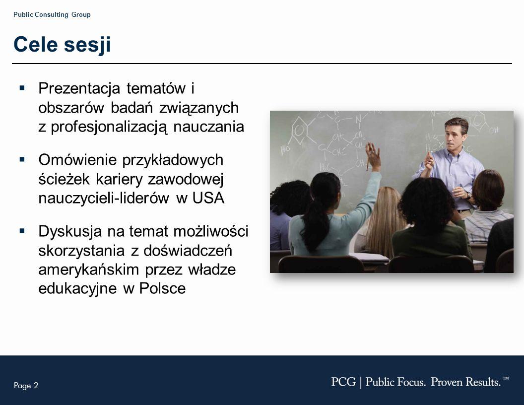 Page 3 Public Consulting Group Program 1.Baza wiedzy – co skuteczni nauczyciele wiedzą i robią 2.Ewaluacja nauczycieli – jak określamy jakość nauczania 3.Doskonalenie zawodowe nauczycieli – nieustanne / zintegrowane z pracą 4.Wynagrodzenie – uzależnione od efektów pracy / szczeble kariery zawodowej 5.Ścieżki kariery – zaangażowanie / przywództwo nauczycieli 6.Wdrażanie polityki – struktury niezbędne dla wsparcia zmian Prezentacja wygłoszona podczas V Kongresu Zarządzania Oświatą Warszawa, 22-24 września 2010 r.