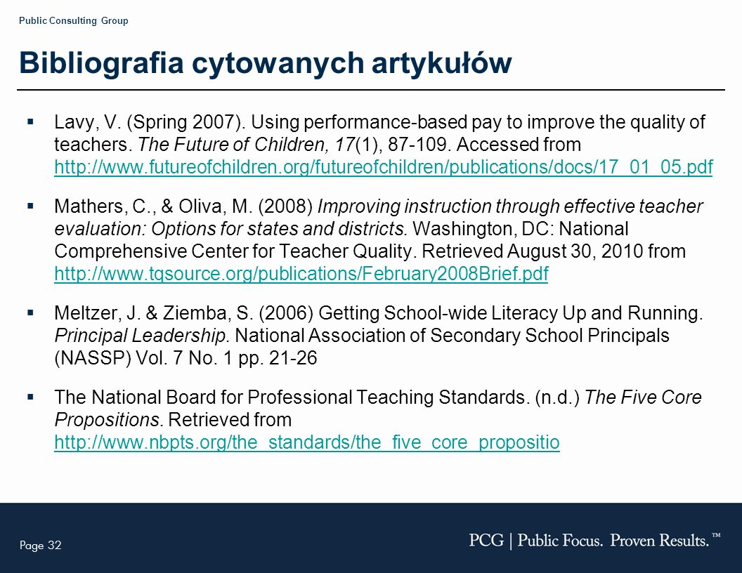 Page 32 Public Consulting Group Bibliografia cytowanych artykułów Lavy, V. (Spring 2007). Using performance-based pay to improve the quality of teache