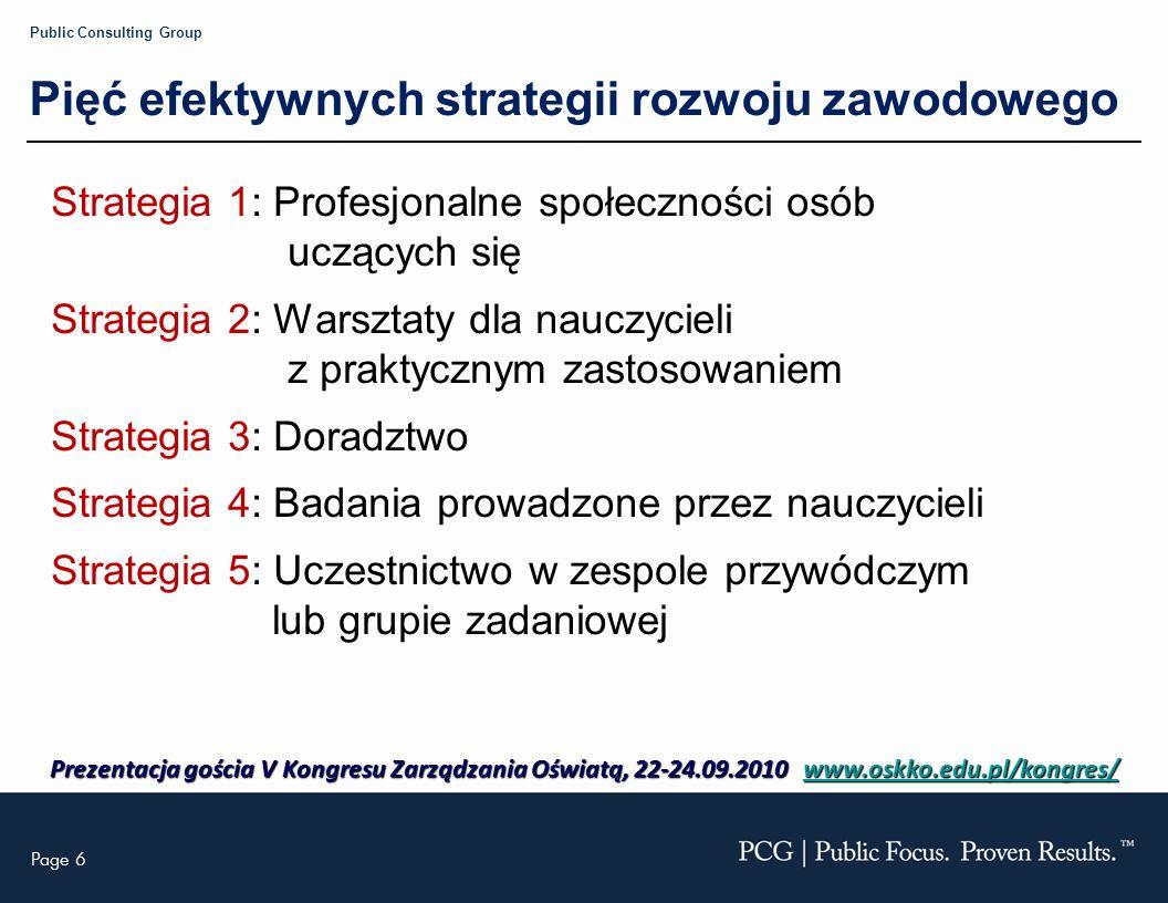 Page 27 Public Consulting Group Znaczenie dla liderów edukacyjnych w Polsce Powyższych pięć strategii można wykorzystać w pracach na rzecz realizacji wymagań rozporządzenia o nadzorze pedagogicznym: wspieranie nauczycieli w celu doskonalenia pracy dydaktycznej oraz, budowanie potencjału szkolnych zespołów ds.