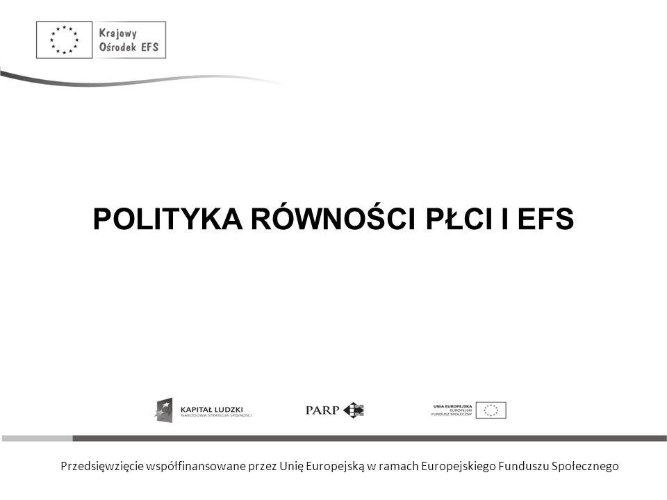 Przedsięwzięcie współfinansowane przez Unię Europejską w ramach Europejskiego Funduszu Społecznego POLITYKA RÓWNOŚCI PŁCI I EFS