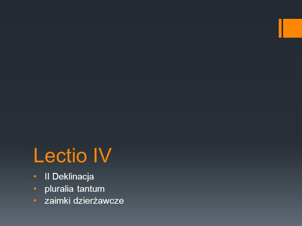 Lectio IV II Deklinacja pluralia tantum zaimki dzierżawcze