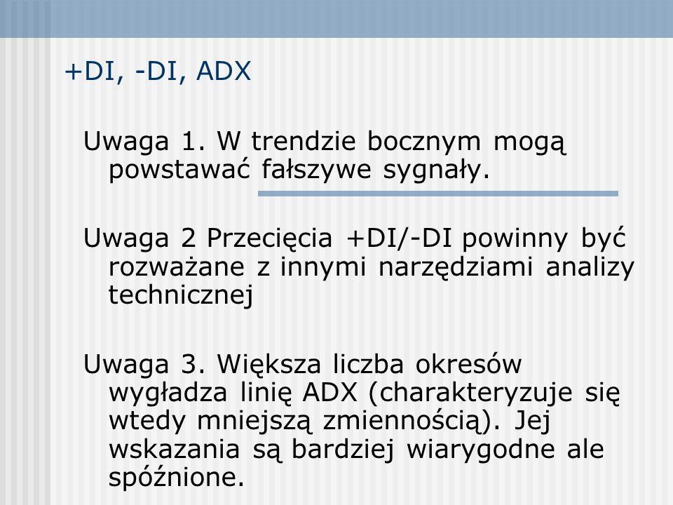 +DI, -DI, ADX Uwaga 1. W trendzie bocznym mogą powstawać fałszywe sygnały. Uwaga 2 Przecięcia +DI/-DI powinny być rozważane z innymi narzędziami anali