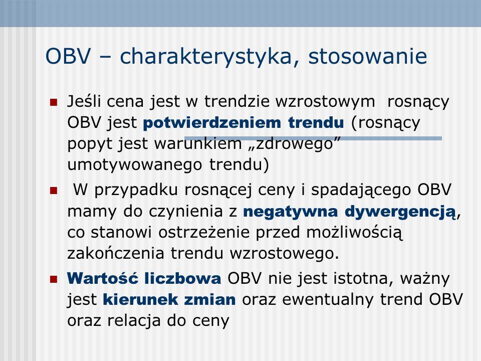 OBV – charakterystyka, stosowanie Jeśli cena jest w trendzie wzrostowym rosnący OBV jest potwierdzeniem trendu (rosnący popyt jest warunkiem zdrowego