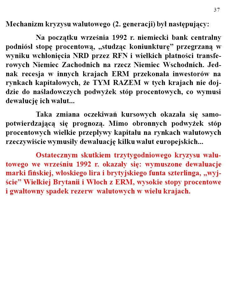 36 Mechanizm kryzysu walutowego (2. generacji) był następujący: Na początku września 1992 r.
