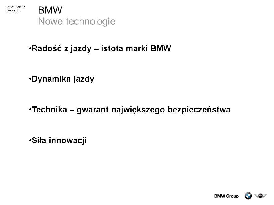 BMW Polska Strona 16 BMW Nowe technologie Radość z jazdy – istota marki BMW Dynamika jazdy Technika – gwarant największego bezpieczeństwa Siła innowac