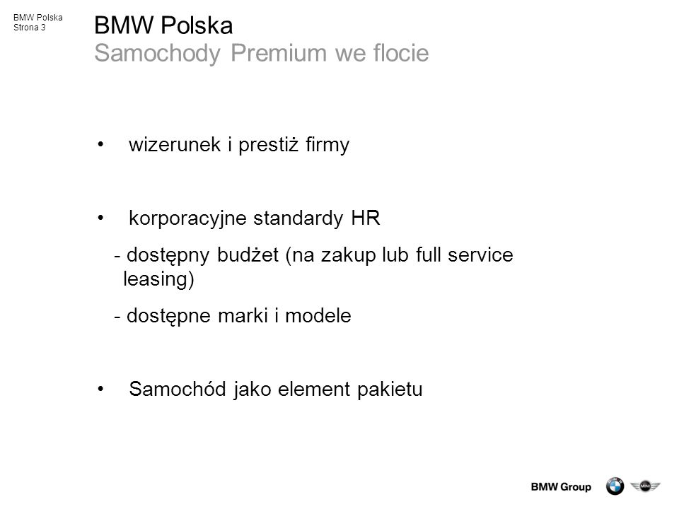 BMW Polska Strona 4 BMW Polska BMW Group International Corporate Sales Specjalne warunki zakupu Minimalny wolumen – 1 szt.