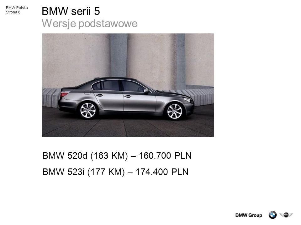 BMW Polska Strona 6 BMW serii 5 Wersje podstawowe BMW 520d (163 KM) – 160.700 PLN BMW 523i (177 KM) – 174.400 PLN