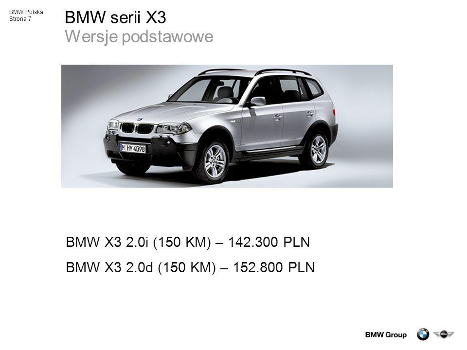 BMW Polska Strona 8 BMW Polska Wersje postawowe Wybrane elementy wyposażenia wszystkich serii: -Poduszki i kurtyny powietrzne - DSC (ABS, ASC, DBC, TRC, EBD) - Klimatyzacja - Elektrycznie sterowane szyby i lusterka - Autoalarm BMW - Radio BMW Business CD (nie dot.