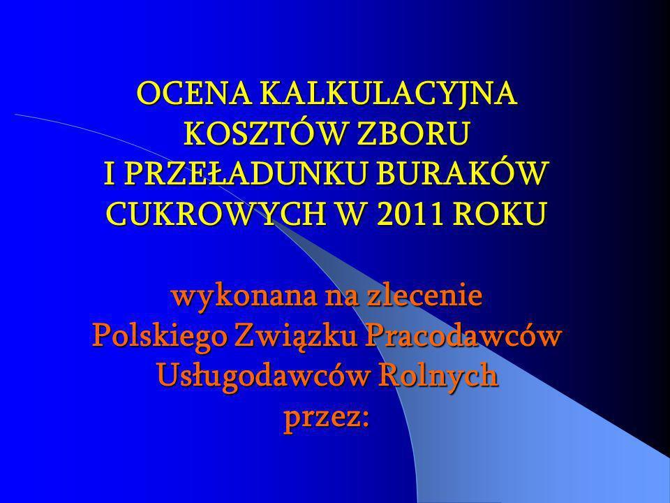 OCENA KALKULACYJNA KOSZTÓW ZBORU I PRZEŁADUNKU BURAKÓW CUKROWYCH W 2011 ROKU wykonana na zlecenie Polskiego Związku Pracodawców Usługodawców Rolnych p