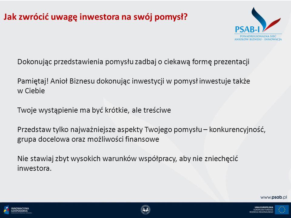Jak zwrócić uwagę inwestora na swój pomysł? Dokonując przedstawienia pomysłu zadbaj o ciekawą formę prezentacji Pamiętaj! Anioł Biznesu dokonując inwe