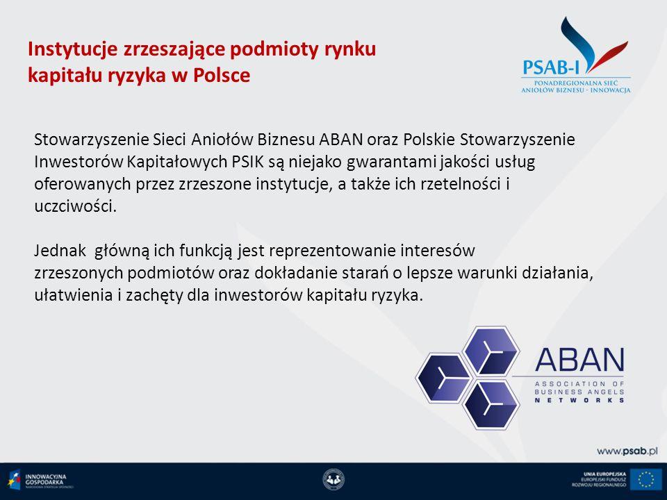 Stowarzyszenie Sieci Aniołów Biznesu ABAN oraz Polskie Stowarzyszenie Inwestorów Kapitałowych PSIK są niejako gwarantami jakości usług oferowanych prz