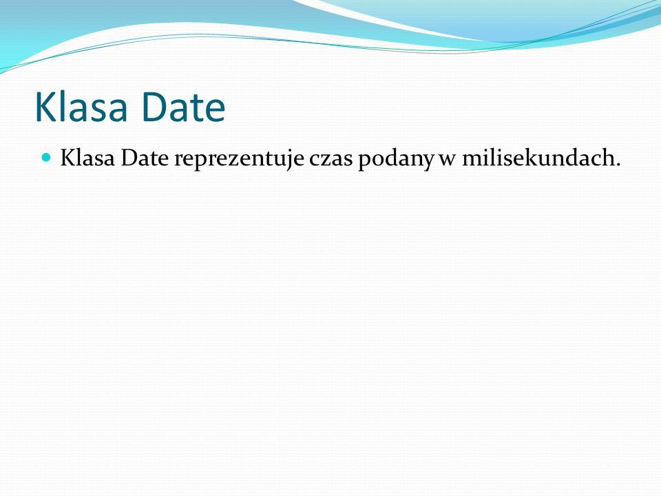 Klasa Date Klasa Date reprezentuje czas podany w milisekundach.