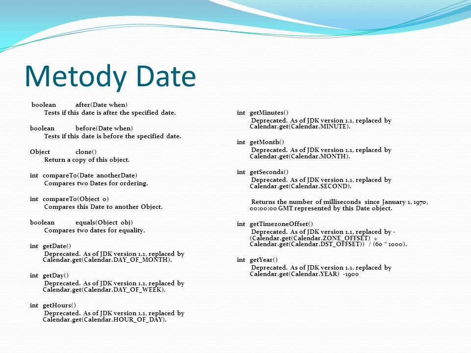 Metody Date boolean after(Date when) Tests if this date is after the specified date.
