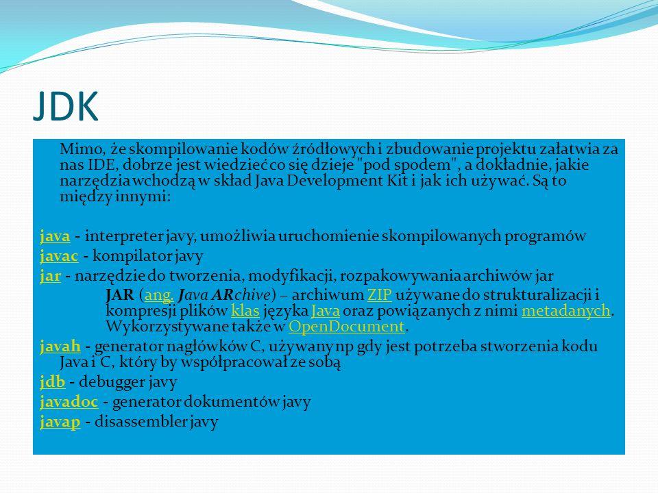 JDK Mimo, że skompilowanie kodów źródłowych i zbudowanie projektu załatwia za nas IDE, dobrze jest wiedzieć co się dzieje