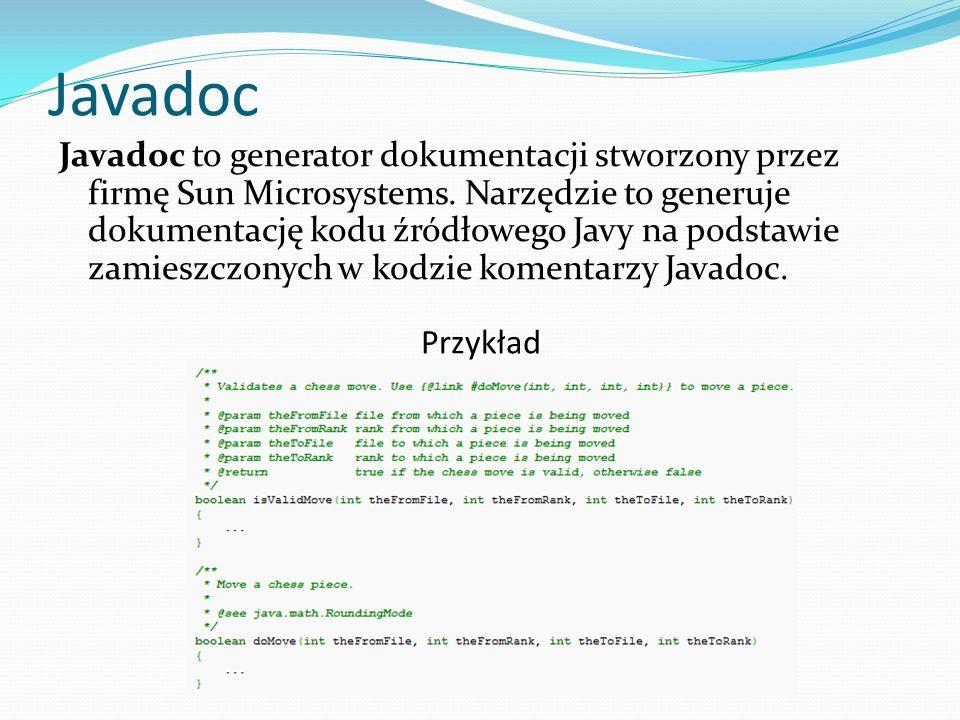 Javadoc Javadoc to generator dokumentacji stworzony przez firmę Sun Microsystems. Narzędzie to generuje dokumentację kodu źródłowego Javy na podstawie