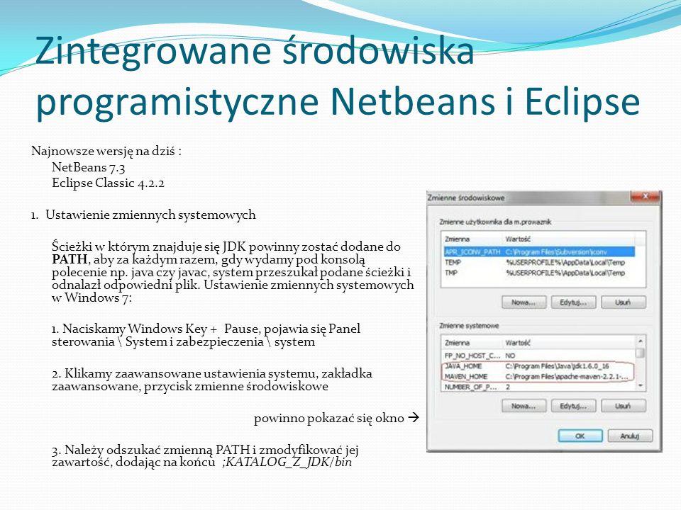 Zintegrowane środowiska programistyczne Netbeans i Eclipse Najnowsze wersję na dziś : NetBeans 7.3 Eclipse Classic 4.2.2 1. Ustawienie zmiennych syste