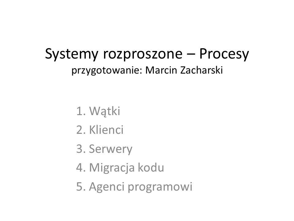 Systemy rozproszone – Procesy przygotowanie: Marcin Zacharski 1.