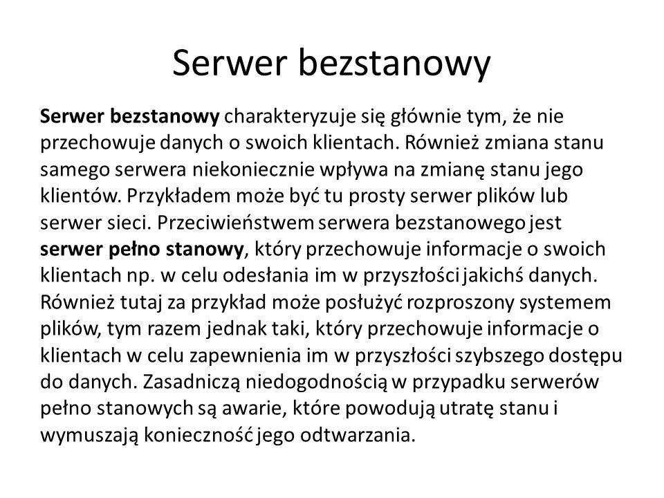 Serwer bezstanowy Serwer bezstanowy charakteryzuje się głównie tym, że nie przechowuje danych o swoich klientach.