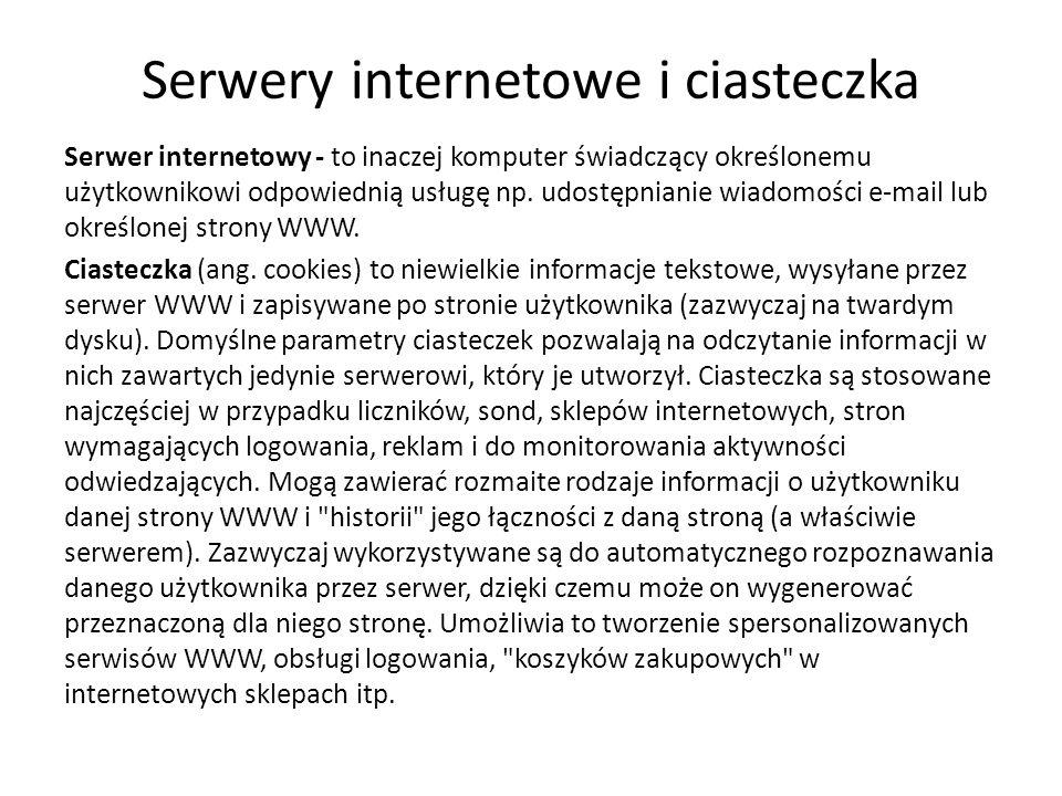 Serwery internetowe i ciasteczka Serwer internetowy - to inaczej komputer świadczący określonemu użytkownikowi odpowiednią usługę np.