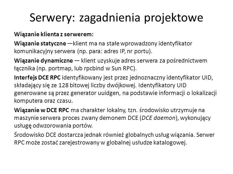 Serwery: zagadnienia projektowe Wiązanie klienta z serwerem: Wiązanie statyczne klient ma na stałe wprowadzony identyfikator komunikacyjny serwera (np.