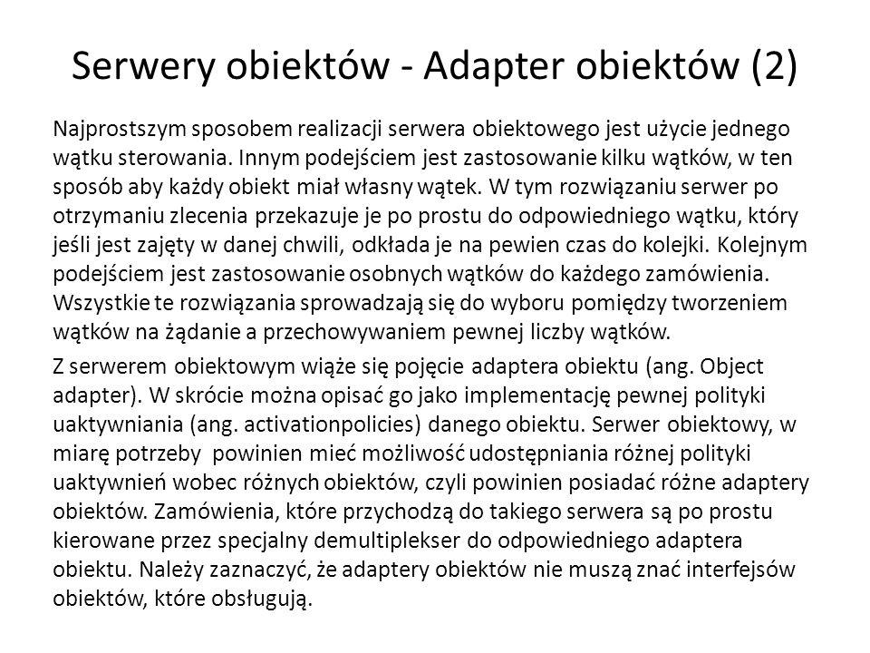 Serwery obiektów - Adapter obiektów (2) Najprostszym sposobem realizacji serwera obiektowego jest użycie jednego wątku sterowania.