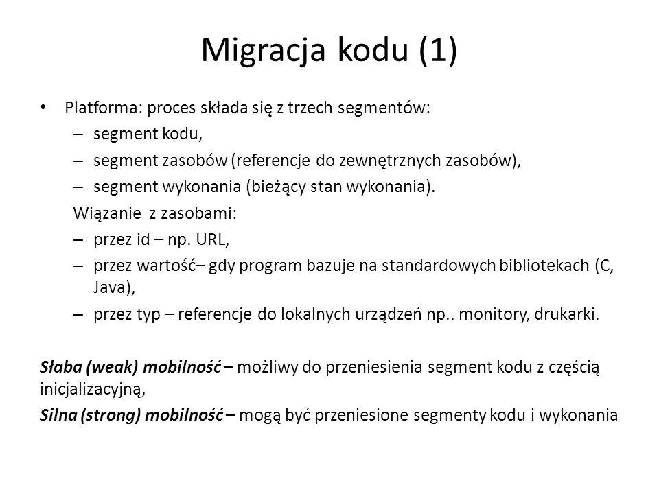 Migracja kodu (1) Platforma: proces składa się z trzech segmentów: – segment kodu, – segment zasobów (referencje do zewnętrznych zasobów), – segment wykonania (bieżący stan wykonania).