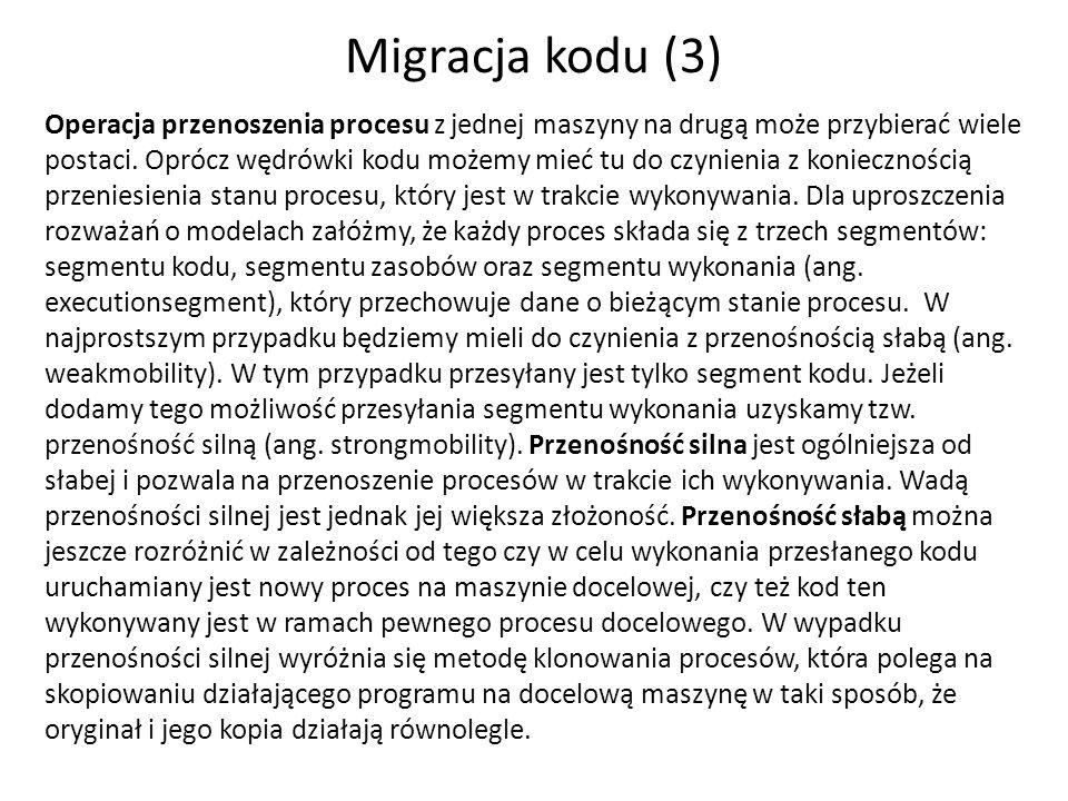 Migracja kodu (3) Operacja przenoszenia procesu z jednej maszyny na drugą może przybierać wiele postaci.