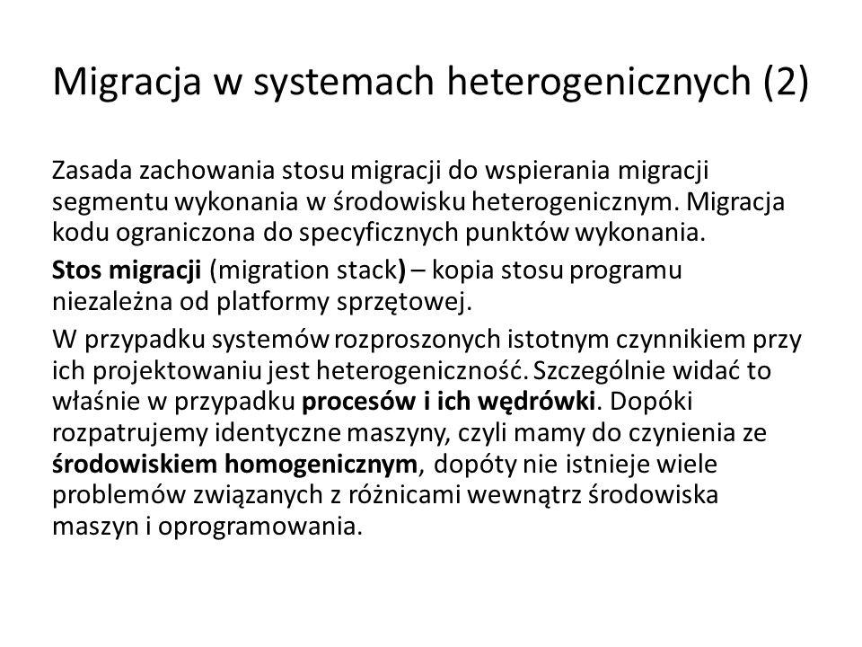 Migracja w systemach heterogenicznych (2) Zasada zachowania stosu migracji do wspierania migracji segmentu wykonania w środowisku heterogenicznym.