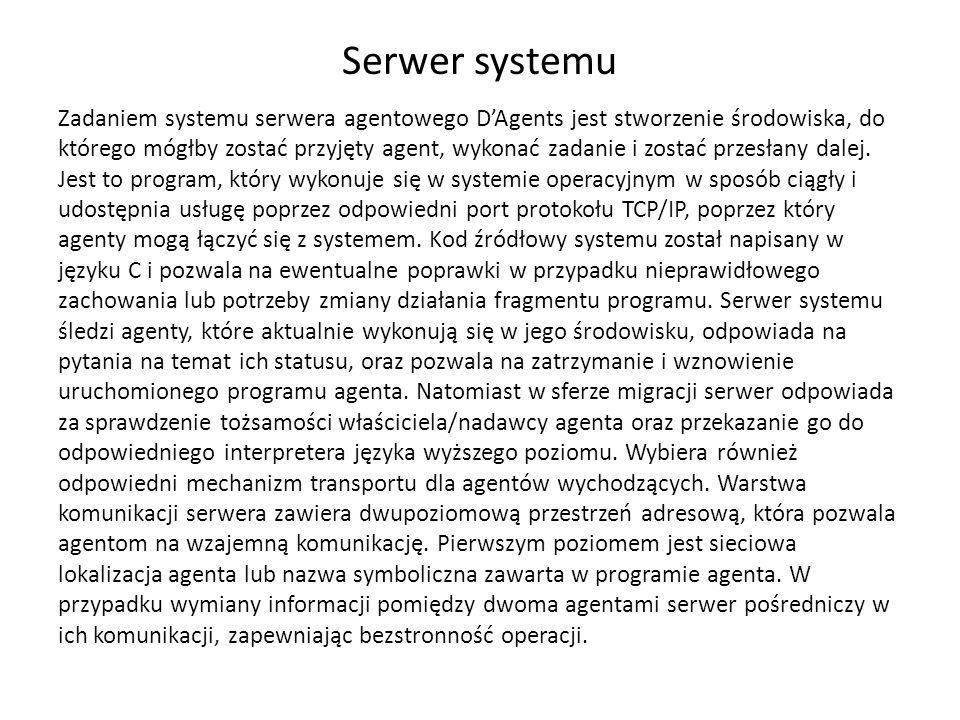 Serwer systemu Zadaniem systemu serwera agentowego DAgents jest stworzenie środowiska, do którego mógłby zostać przyjęty agent, wykonać zadanie i zostać przesłany dalej.