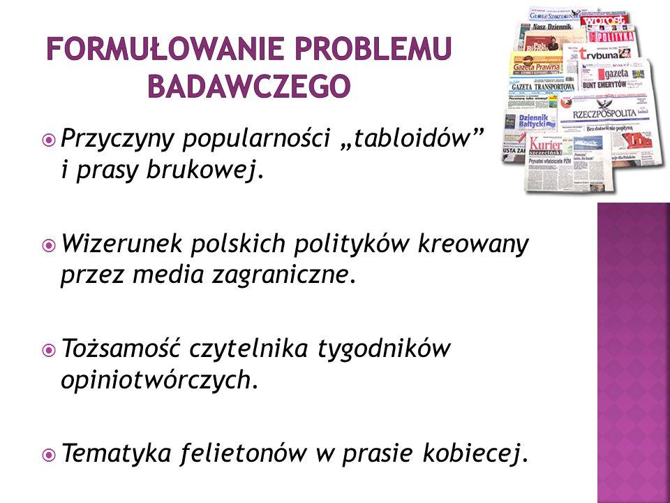 Przyczyny popularności tabloidów i prasy brukowej. Wizerunek polskich polityków kreowany przez media zagraniczne. Tożsamość czytelnika tygodników opin