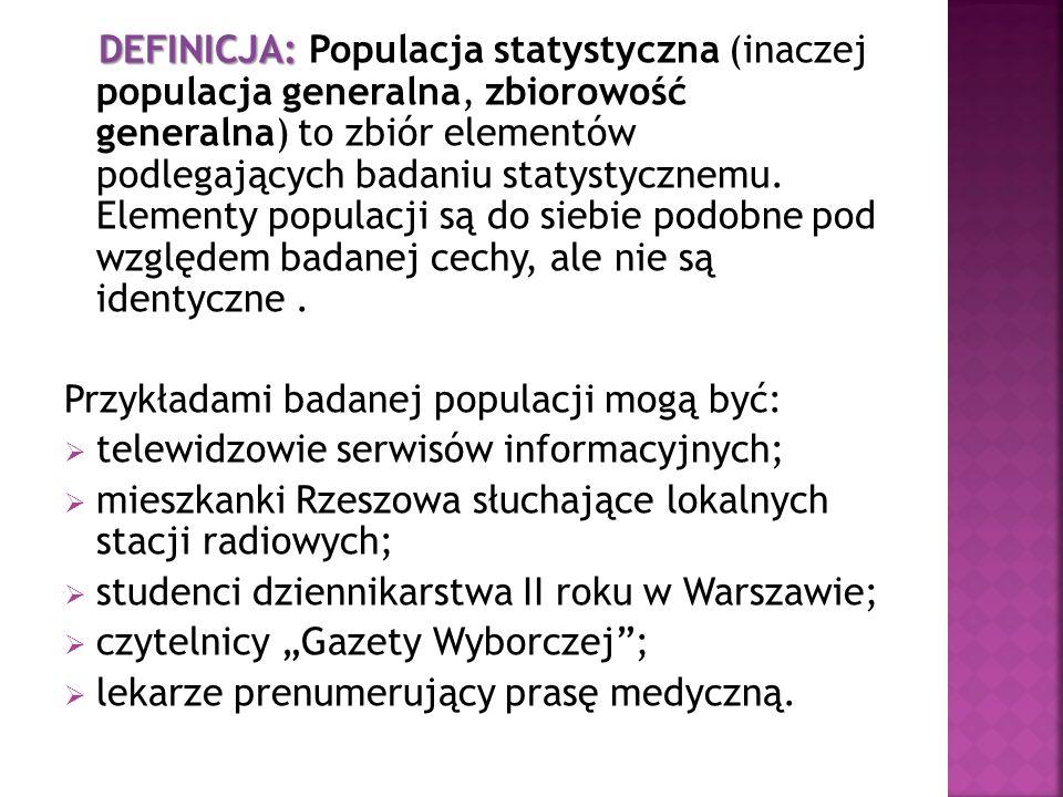 DEFINICJA: DEFINICJA: Populacja statystyczna (inaczej populacja generalna, zbiorowość generalna) to zbiór elementów podlegających badaniu statystyczne