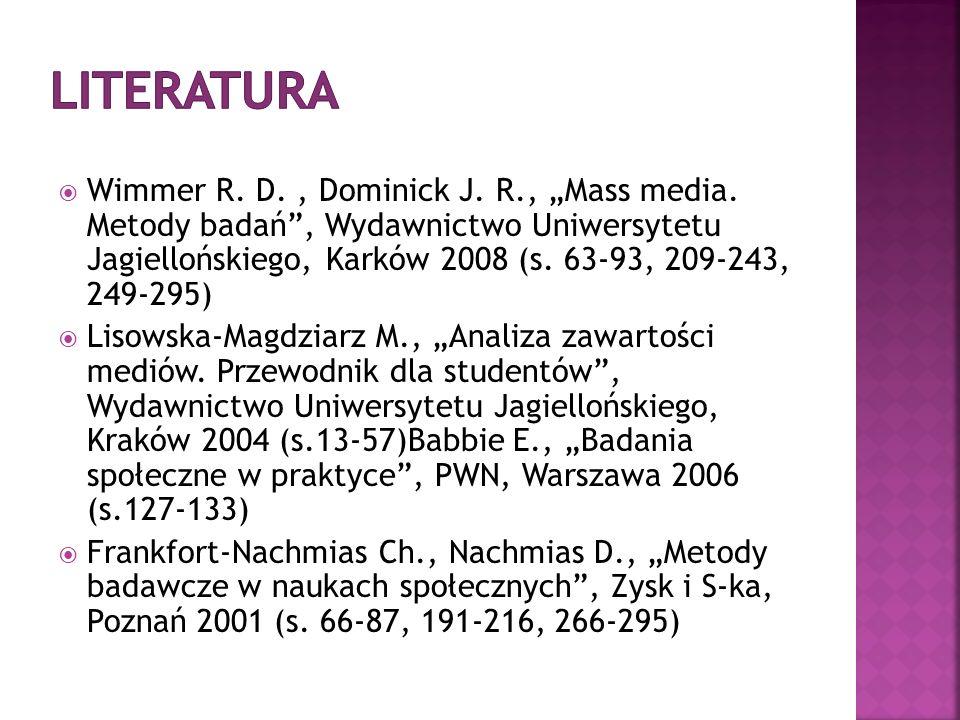 Wimmer R. D., Dominick J. R., Mass media. Metody badań, Wydawnictwo Uniwersytetu Jagiellońskiego, Karków 2008 (s. 63-93, 209-243, 249-295) Lisowska-Ma