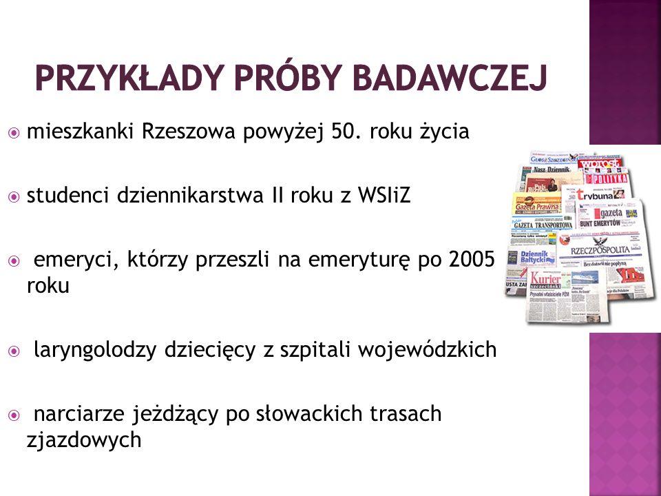mieszkanki Rzeszowa powyżej 50. roku życia studenci dziennikarstwa II roku z WSIiZ emeryci, którzy przeszli na emeryturę po 2005 roku laryngolodzy dzi