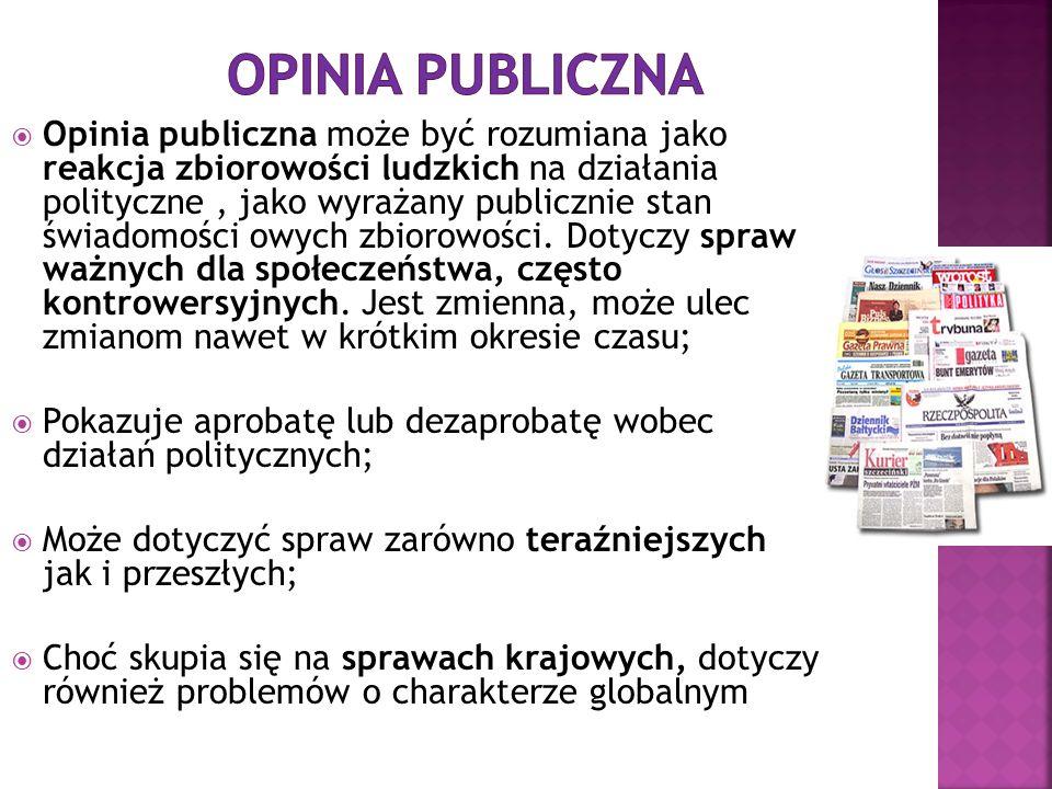 Opinia publiczna może być rozumiana jako reakcja zbiorowości ludzkich na działania polityczne, jako wyrażany publicznie stan świadomości owych zbiorow