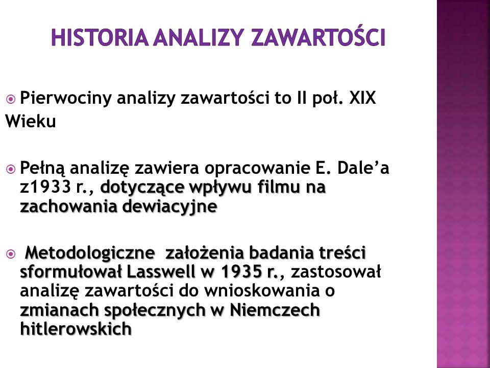 Pierwociny analizy zawartości to II poł. XIX Wieku dotyczące wpływu filmu na zachowania dewiacyjne Pełną analizę zawiera opracowanie E. Dalea z1933 r.