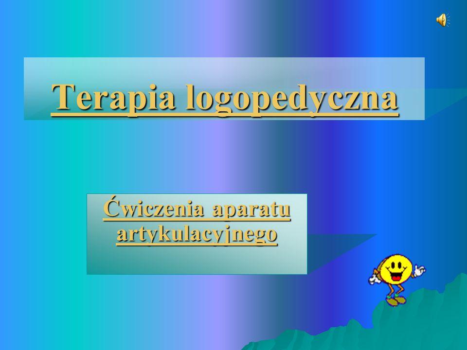 Terapia logopedyczna Terapia logopedyczna Ćwiczenia aparatu artykulacyjnego Ćwiczenia aparatu artykulacyjnego