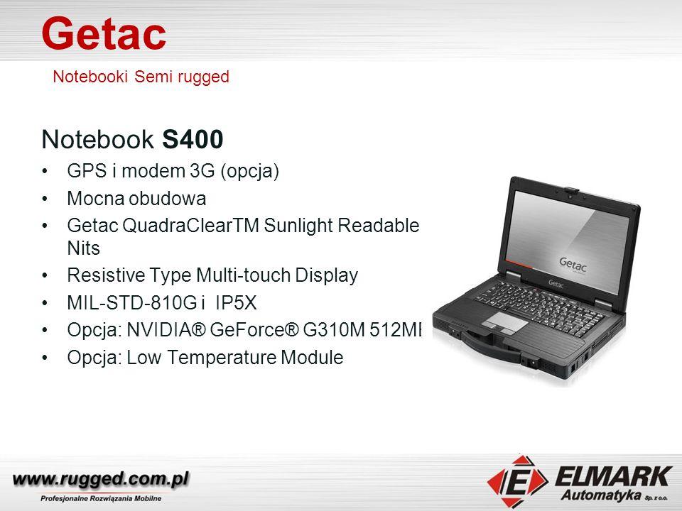 Getac Notebooki Semi rugged Notebook S400 GPS i modem 3G (opcja) Mocna obudowa Getac QuadraClearTM Sunlight Readable Technology: Up to 700 Nits Resistive Type Multi-touch Display MIL-STD-810G i IP5X Opcja: NVIDIA® GeForce® G310M 512MB VRAM Opcja: Low Temperature Module