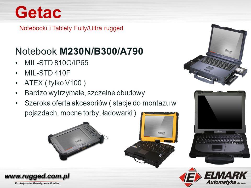 Getac Notebooki i Tablety Fully/Ultra rugged Notebook M230N/B300/A790 MIL-STD 810G/IP65 MIL-STD 410F ATEX ( tylko V100 ) Bardzo wytrzymałe, szczelne obudowy Szeroka oferta akcesoriów ( stacje do montażu w pojazdach, mocne torby, ładowarki )