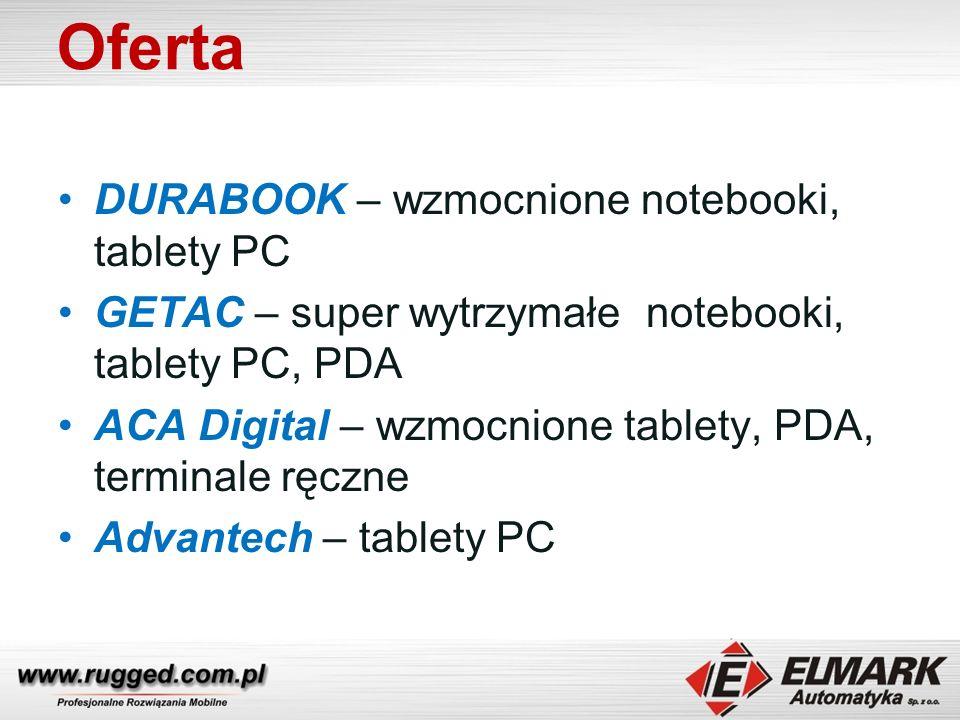 Oferta DURABOOK – wzmocnione notebooki, tablety PC GETAC – super wytrzymałe notebooki, tablety PC, PDA ACA Digital – wzmocnione tablety, PDA, terminale ręczne Advantech – tablety PC