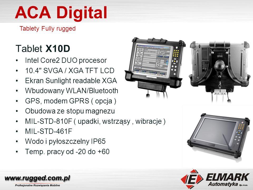 ACA Digital Tablety Fully rugged Tablet X10D Intel Core2 DUO procesor 10.4 SVGA / XGA TFT LCD Ekran Sunlight readable XGA Wbudowany WLAN/Bluetooth GPS, modem GPRS ( opcja ) Obudowa ze stopu magnezu MIL-STD-810F ( upadki, wstrząsy, wibracje ) MIL-STD-461F Wodo i pyłoszczelny IP65 Temp.