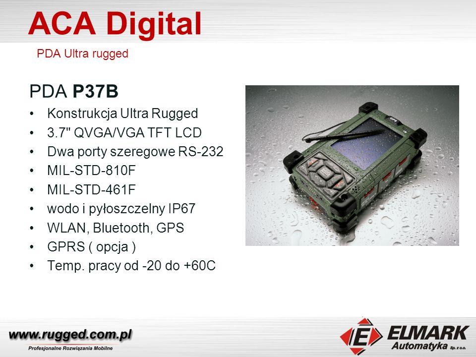 ACA Digital PDA Ultra rugged PDA P37B Konstrukcja Ultra Rugged 3.7 QVGA/VGA TFT LCD Dwa porty szeregowe RS-232 MIL-STD-810F MIL-STD-461F wodo i pyłoszczelny IP67 WLAN, Bluetooth, GPS GPRS ( opcja ) Temp.
