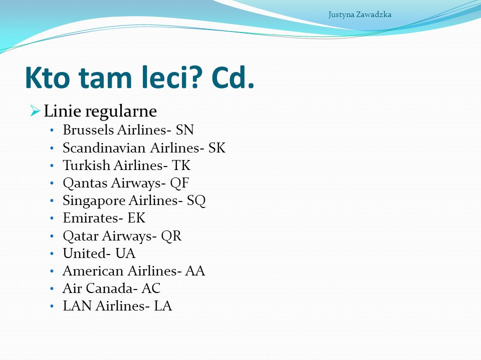 Kto tam leci? Cd. Linie regularne Brussels Airlines- SN Scandinavian Airlines- SK Turkish Airlines- TK Qantas Airways- QF Singapore Airlines- SQ Emira