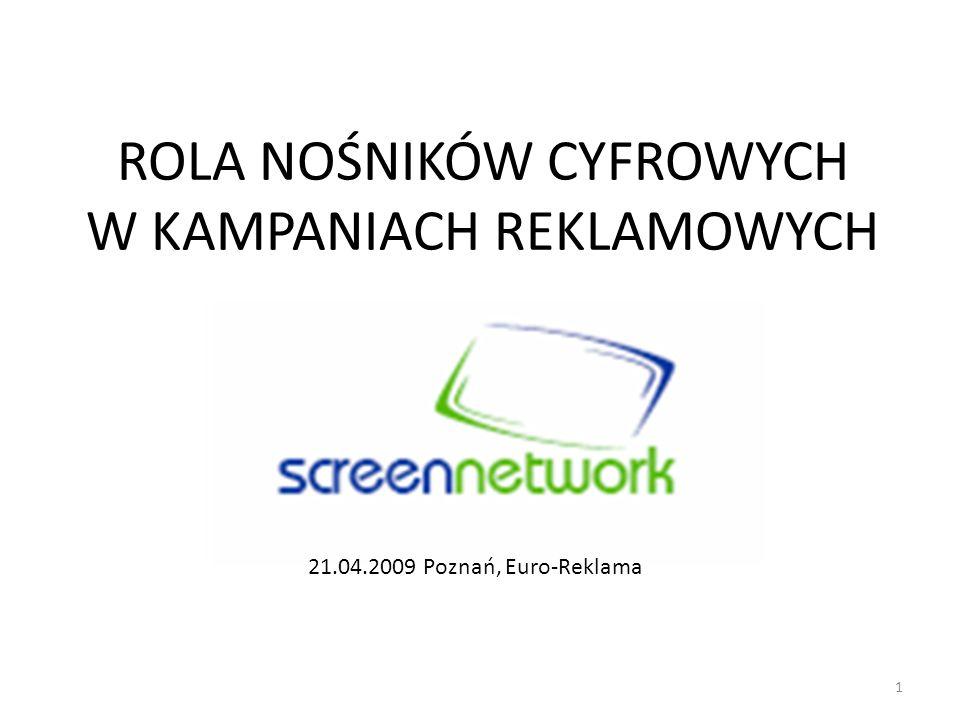 ROLA NOŚNIKÓW CYFROWYCH W KAMPANIACH REKLAMOWYCH 1 21.04.2009 Poznań, Euro-Reklama