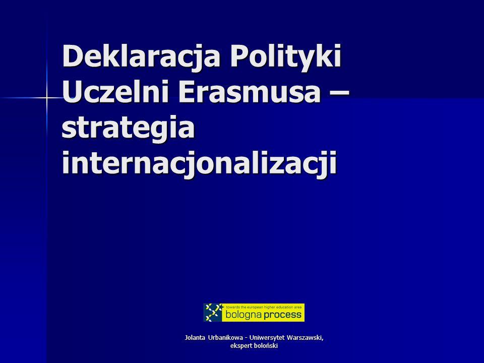 Jolanta Urbanikowa - Uniwersytet Warszawski, ekspert boloński Deklaracja Polityki Uczelni Erasmusa – strategia internacjonalizacji