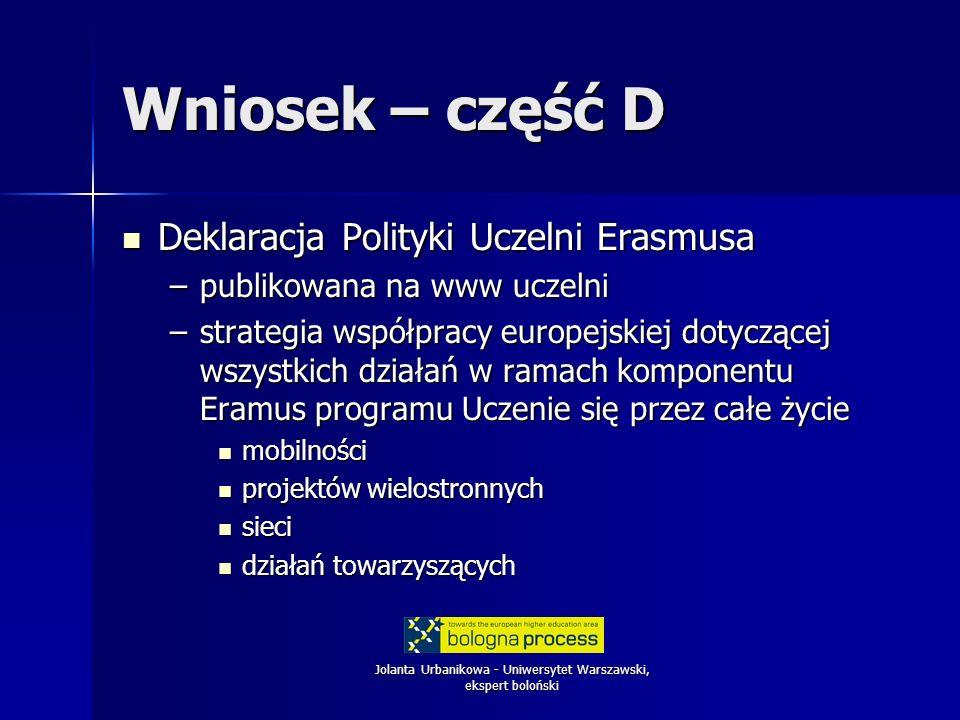 Jolanta Urbanikowa - Uniwersytet Warszawski, ekspert boloński Wniosek – część D Deklaracja Polityki Uczelni Erasmusa Deklaracja Polityki Uczelni Erasm