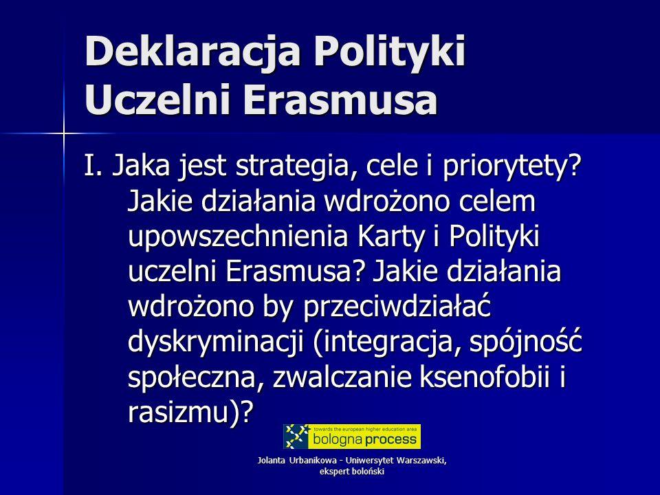 Jolanta Urbanikowa - Uniwersytet Warszawski, ekspert boloński Deklaracja Polityki Uczelni Erasmusa I. Jaka jest strategia, cele i priorytety? Jakie dz