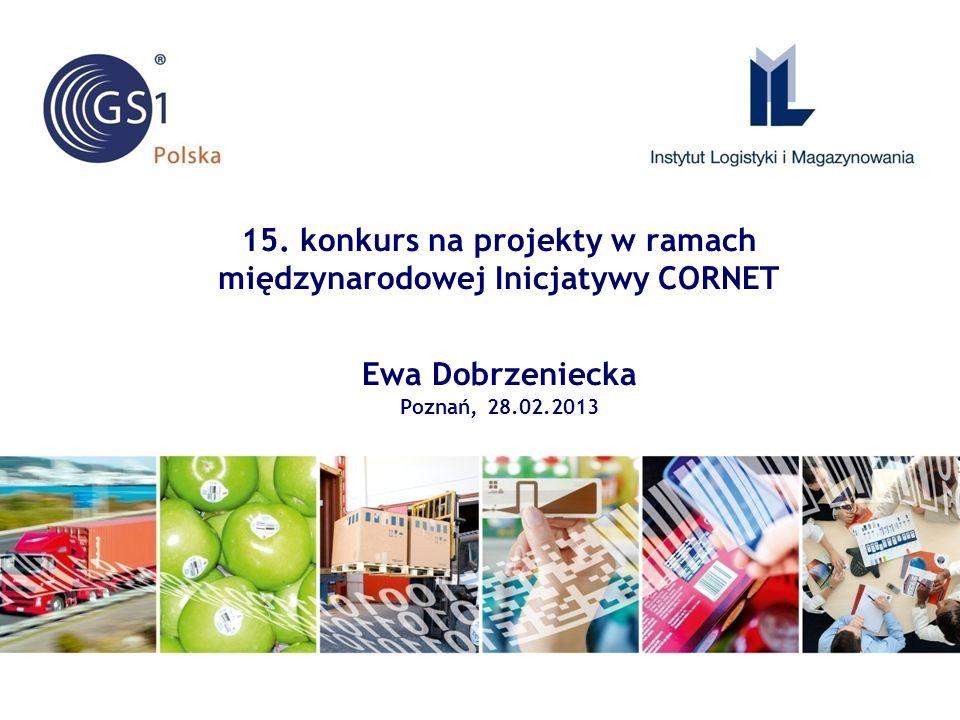 15. konkurs na projekty w ramach międzynarodowej Inicjatywy CORNET Ewa Dobrzeniecka Poznań, 28.02.2013