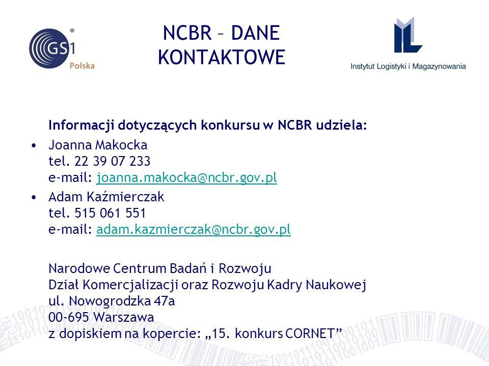 NCBR – DANE KONTAKTOWE Informacji dotyczących konkursu w NCBR udziela: Joanna Makocka tel. 22 39 07 233 e-mail: joanna.makocka@ncbr.gov.pljoanna.makoc